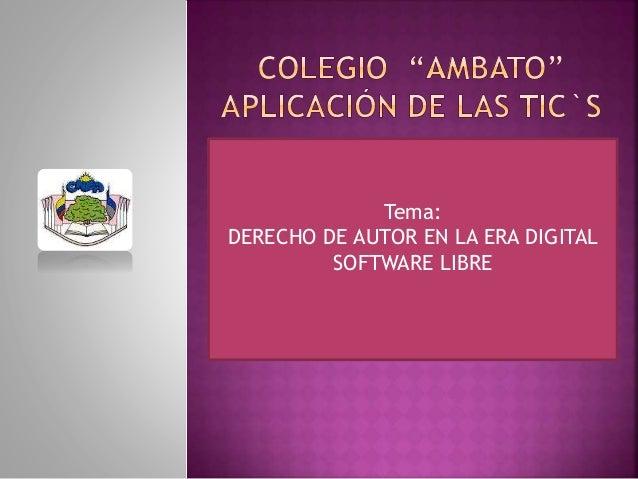 Tema: DERECHO DE AUTOR EN LA ERA DIGITAL SOFTWARE LIBRE
