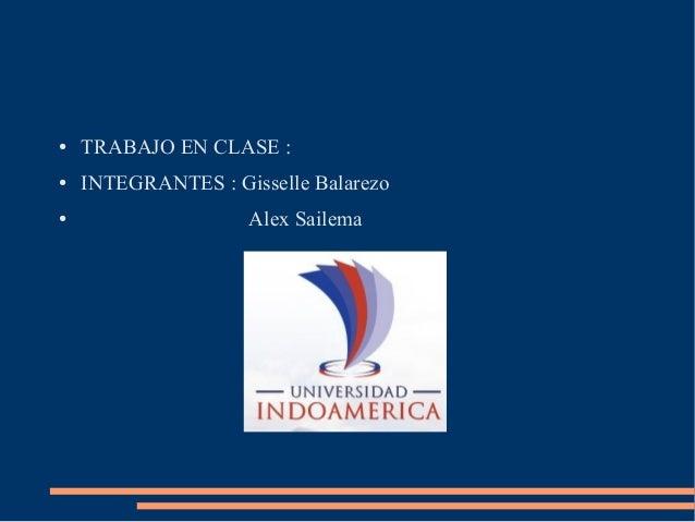 ● TRABAJO EN CLASE : ● INTEGRANTES : Gisselle Balarezo ● Alex Sailema