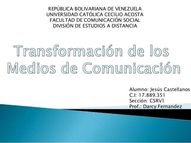REPÚBLICA BOLIVARIANA DE VENEZUELA UNIVERSIDAD CATÓLICA CECILIO ACOSTA FACULTAD DE COMUNICACIÓN SOCIAL DIVISIÓN DE ESTUDIO...