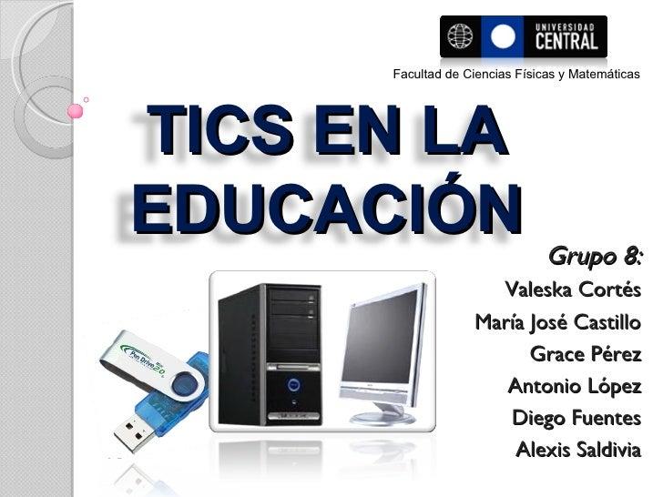 Grupo 8: Valeska Cortés María José Castillo Grace Pérez Antonio López Diego Fuentes Alexis Saldivia Facultad de Ciencias F...