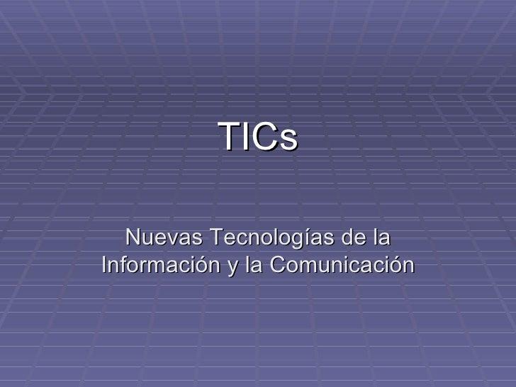 TICs Nuevas Tecnologías de la Información y la Comunicación