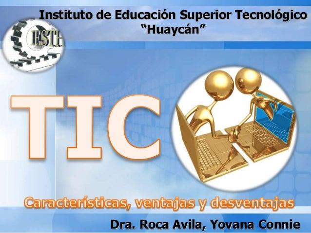 """Instituto de Educación Superior Tecnológico  """"Huaycán""""  Dra. Roca Avila, Yovana Connie"""