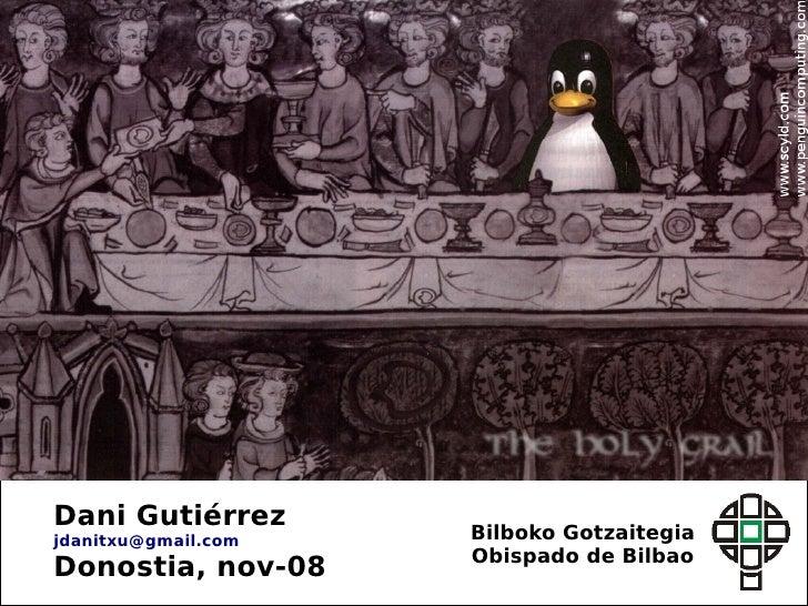 Dani Gutiérrez jdanitxu@gmail.com   Bilboko Gotzaitegia                      Obispado de Bilbao Donostia, nov-08          ...