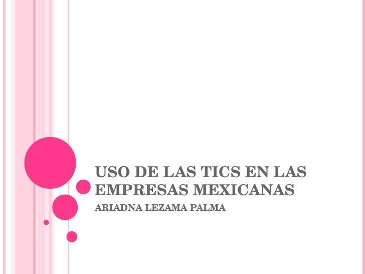 USO DE LAS TICS EN LAS EMPRESAS MEXICANAS ARIADNA LEZAMA PALMA