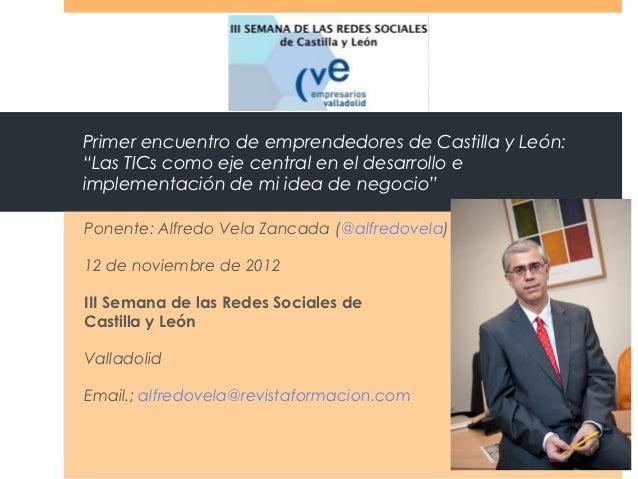 """Primer encuentro de emprendedores de Castilla y León:""""Las TICs como eje central en el desarrollo eimplementación de mi ide..."""