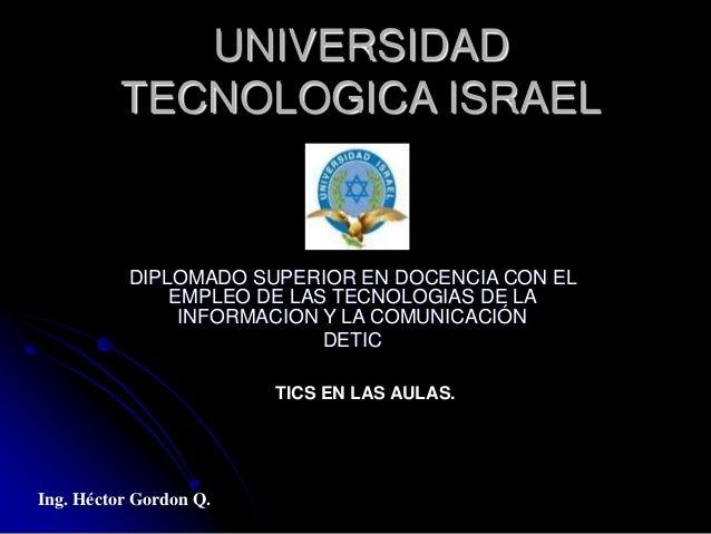 UNIVERSIDAD TECNOLOGICA ISRAEL DIPLOMADO SUPERIOR EN DOCENCIA CON EL EMPLEO DE LAS TECNOLOGIAS DE LA INFORMACION Y LA COMU...