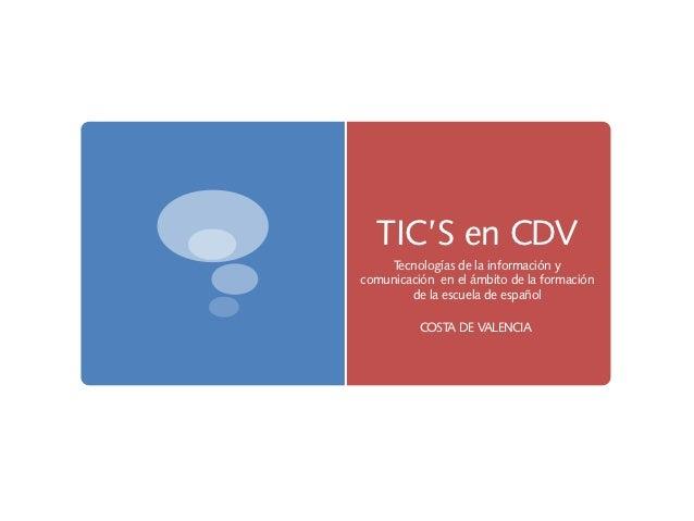 TIC'S en CDV     Tecnologías de la información ycomunicación en el ámbito de la formación        de la escuela de español ...