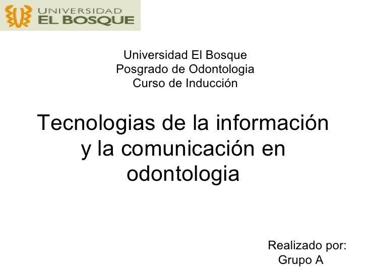 Universidad El Bosque        Posgrado de Odontologia          Curso de Inducción   Tecnologias de la información     y la ...