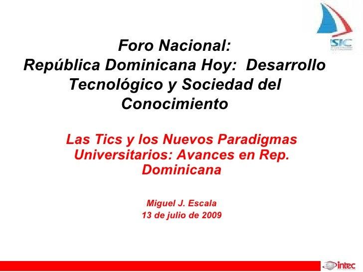 Foro Nacional: República Dominicana Hoy: Desarrollo     Tecnológico y Sociedad del            Conocimiento       Las Tics ...