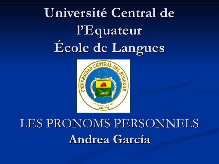Université Central de l'Equateur École de Langues LES PRONOMS PERSONNELS Andrea García