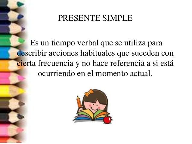 Imagenes de Presente Simple Presente Simple es un Tiempo