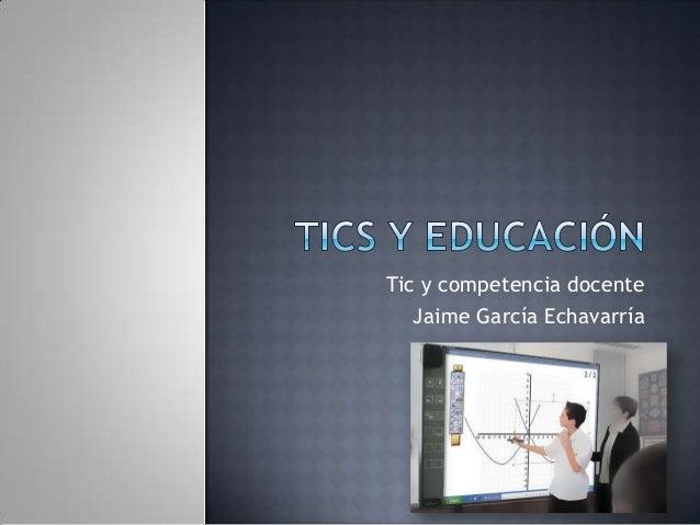 Tic y competencia docenteJaime García Echavarría