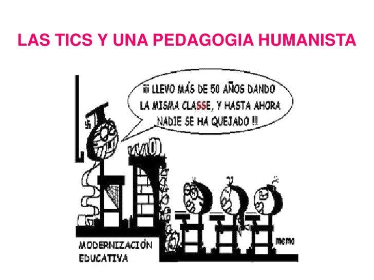 LAS TICS Y UNA PEDAGOGIA HUMANISTA<br />