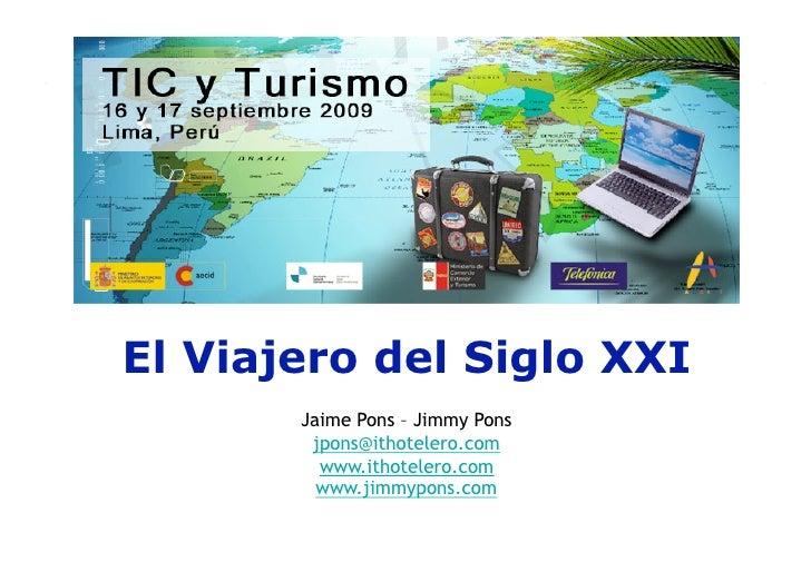 El Viajero del Siglo XXI        Jaime Pons – Jimmy Pons         jpons@ithotelero.com          www.ithotelero.com          ...