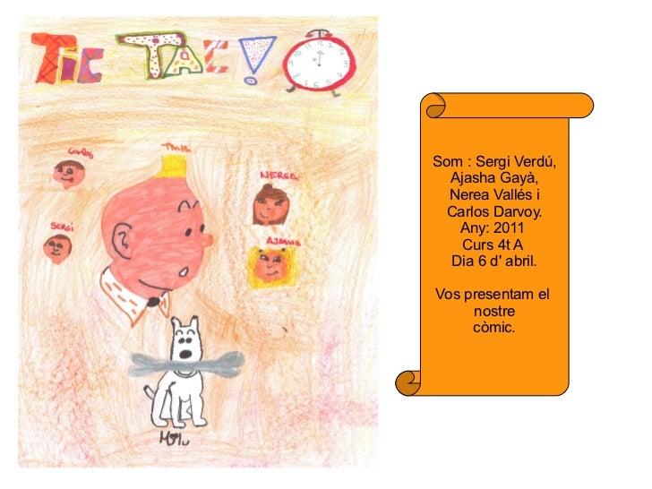 Som : Sergi Verdú,  Ajasha Gayà,  Nerea Vallés i Carlos Darvoy.   Any: 2011    Curs 4t A  Dia 6 d abril.Vos presentam el  ...