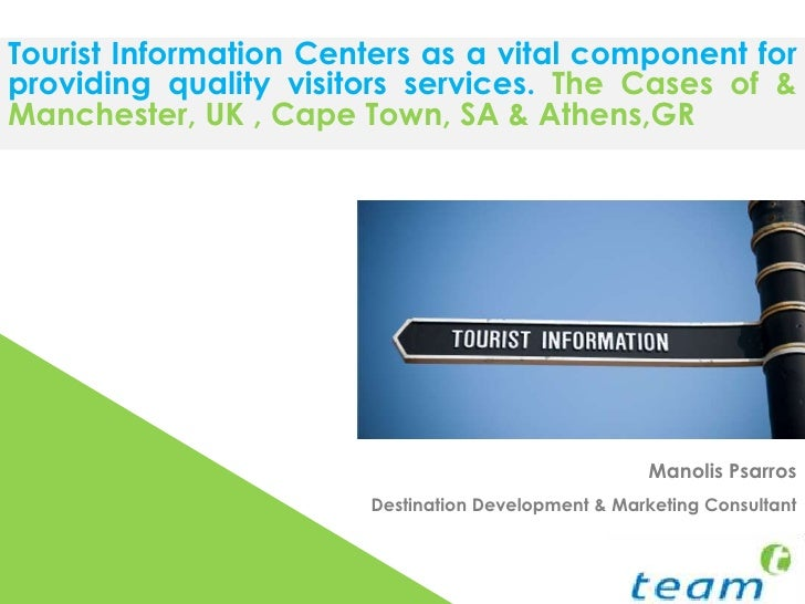 Tourist Information Centers as a vital component for providing quality visitors services. The Cases of & Manchester, UK , ...