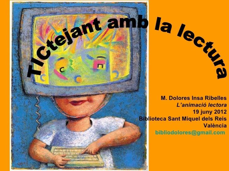 M. Dolores Insa Ribelles              L'animació lectora                    19 juny 2012Biblioteca Sant Miquel dels Reis  ...