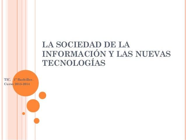 LA SOCIEDAD DE LA INFORMACIÓN Y LAS NUEVAS TECNOLOGÍAS TIC. 1º Bachiller. Curso 2013-2014
