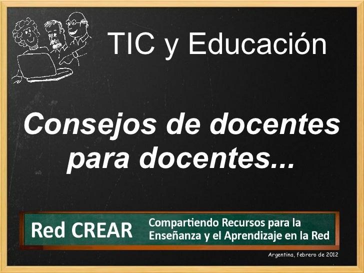 TIC y Educación Consejosde docentes paradocentes... Argentina, febrero de 2012