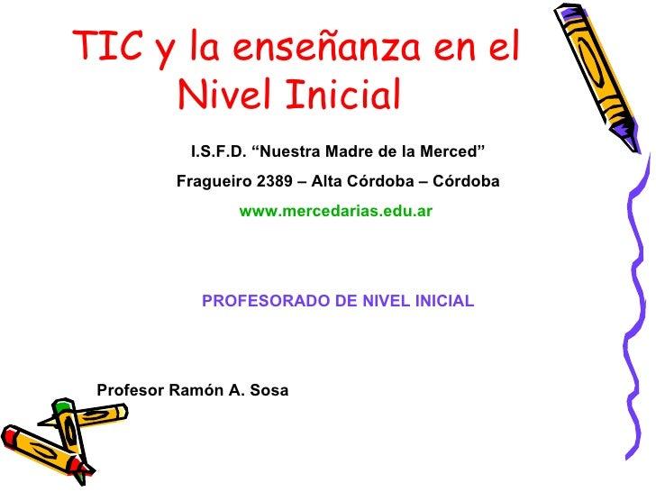 """TIC y la enseñanza en el     Nivel Inicial           I.S.F.D. """"Nuestra Madre de la Merced""""          Fragueiro 2389 – Alta ..."""