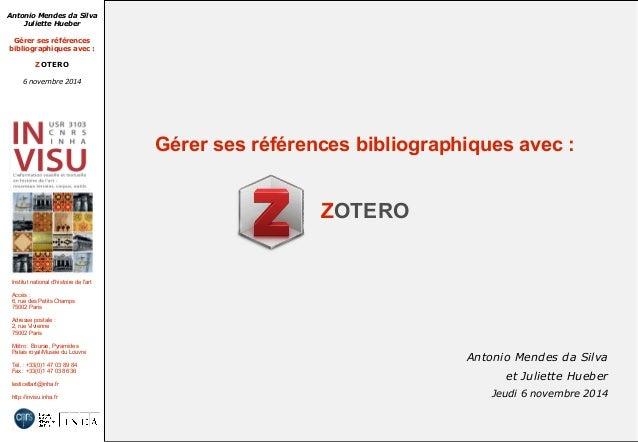 Antonio Mendes da Silva  Juliette Hueber  Gérer ses références  bibliographiques avec :  ZOTERO  6 novembre 2014  Institut...