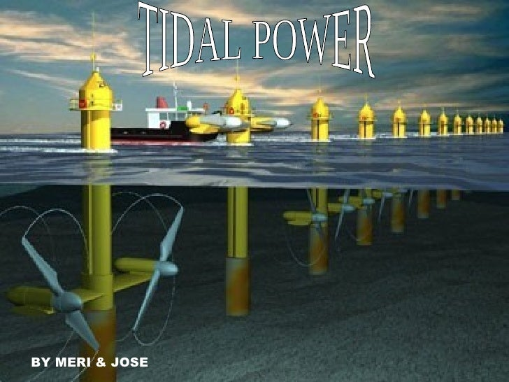 BY MERI & JOSE TIDAL POWER