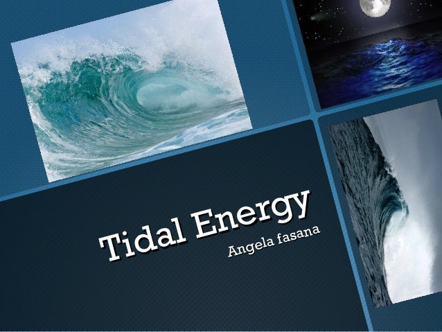 Tidal EnergyTidal EnergyAngela fasanaAngela fasana