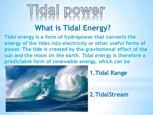 What is Tidal Energy? Tidal energy is a form of hydropower that converts the energy of the tides into electricity or other...