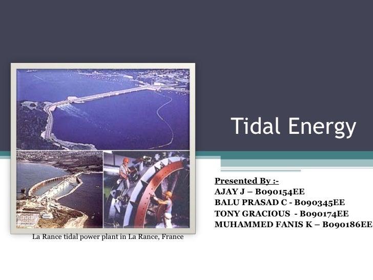 Tidal Energy Presented By :- AJAY J – B090154EE BALU PRASAD C - B090345EE TONY GRACIOUS  - B090174EE MUHAMMED FANIS K – B0...