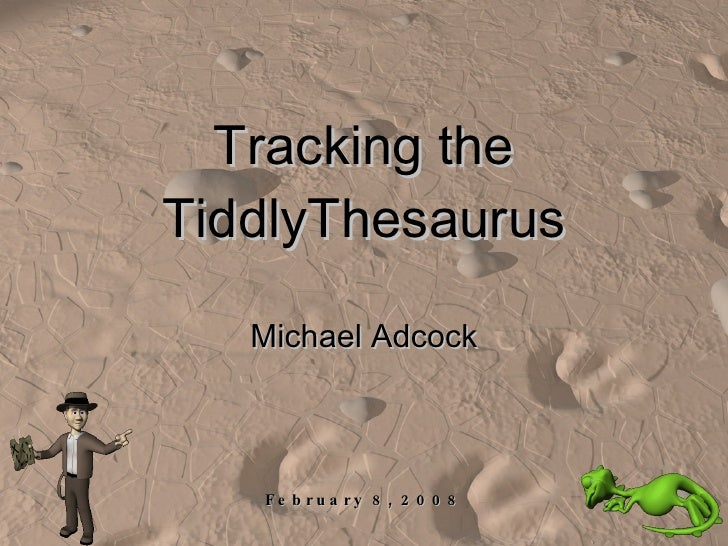 Tracking the TiddlyThesaurus Michael Adcock February 8, 2008