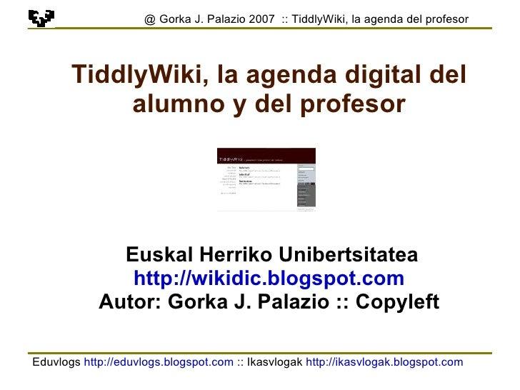 Eduvlogs  http://eduvlogs.blogspot.com  :: Ikasvlogak  http://ikasvlogak.blogspot.com   @ Gorka J. Palazio 2007  :: Tiddly...
