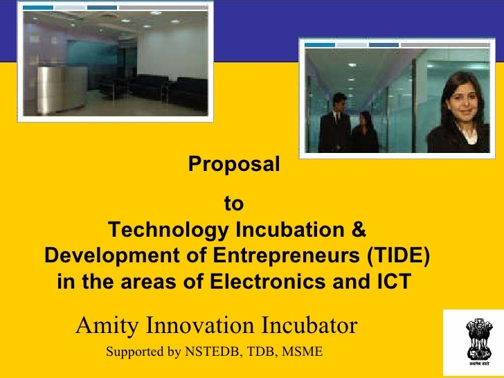 Proposal  to  Technology Incubation & Development of Entrepreneurs (TIDE) in the areas of Electronics and ICT  Amity Innov...