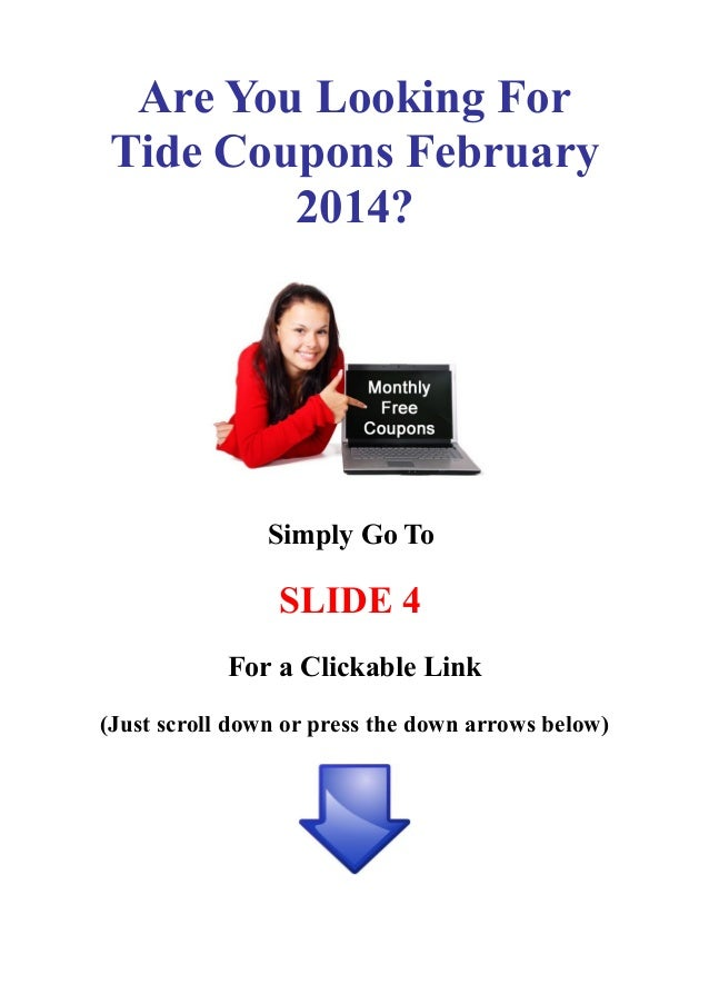 Are You Looking For Tide Coupons February 2014?  Simply Go To  SLIDE 4 For a Clickable Link (Just scroll down or press the...