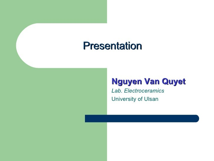 Presentation Nguyen Van Quyet Lab. Electroceramics University of Ulsan