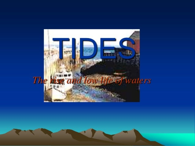 TIDESThe rise and low life of waters