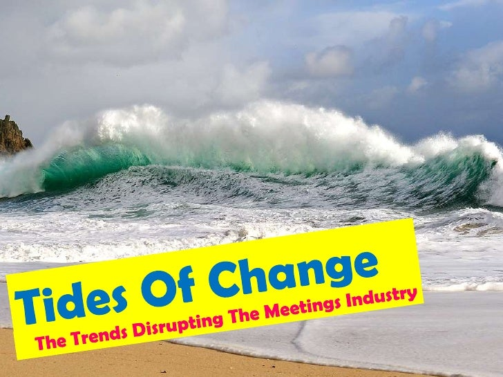 Tides Of Change<br />The Trends Disrupting The Meetings Industry <br />