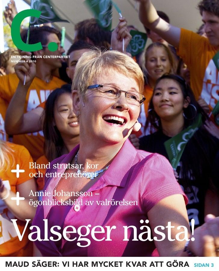EN TIDNING FRÅN CENTERPARTIET  NUMMER 4 2010               Bland strutsar, kor           och entreprenörer            Anni...