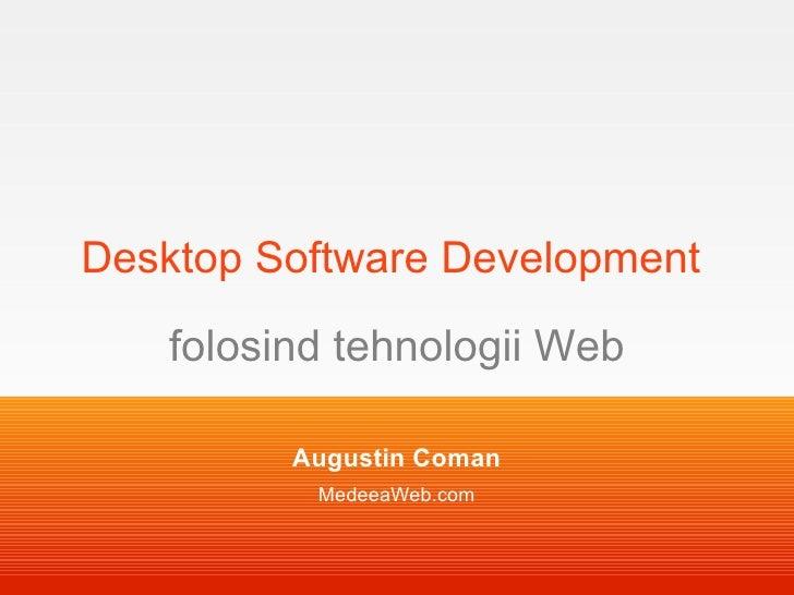 Desktop Software Development   folosind tehnologii Web Augustin Coman MedeeaWeb.com