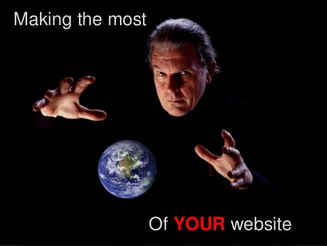 Making the most Of YOUR website