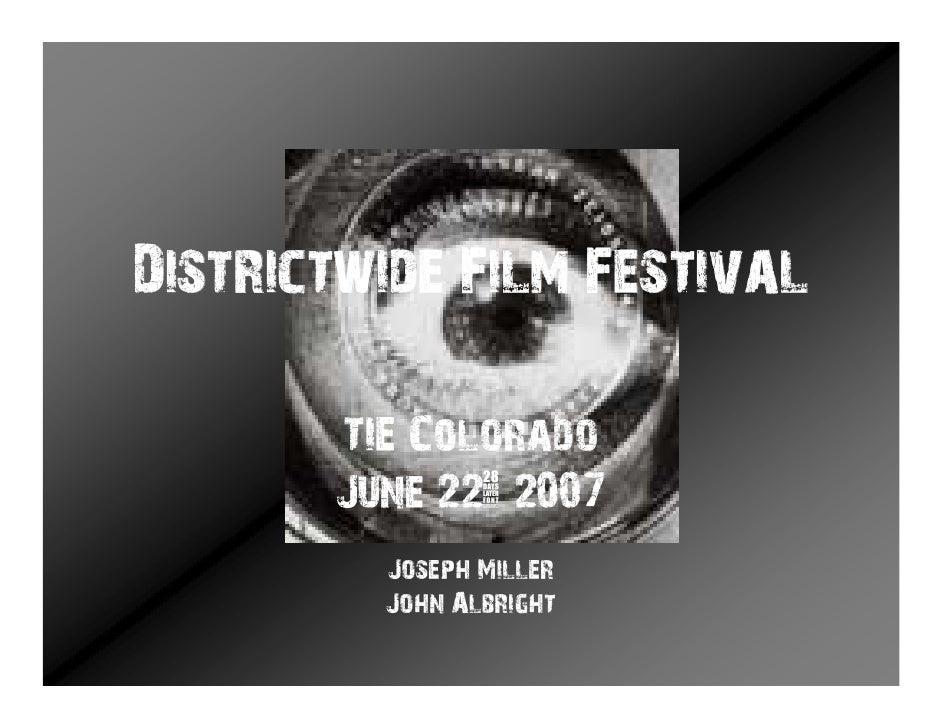 Districtwide Film Festival         TIE Colorado        June 22 2007          Joseph Miller          John Albright