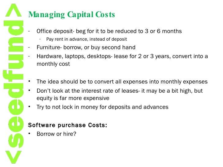 <ul><li>Office deposit- beg for it to be reduced to 3 or 6 months </li></ul><ul><ul><li>Pay rent in advance, instead of de...