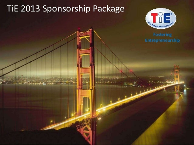 TiE 2013 Sponsorship Package                                   Fostering                               Entrepreneurship