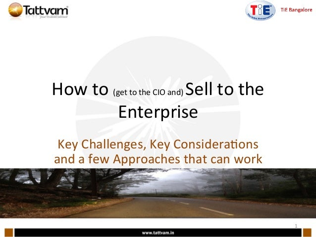 How  to  (get  to  the  CIO  and)  Sell  to  the   Enterprise   Key  Challenges,  Key  Conside...