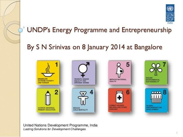 UNDP's Energy Programme and Entrepreneurship By S N Srinivas on 8 January 2014 at Bangalore  United Nations Development Pr...