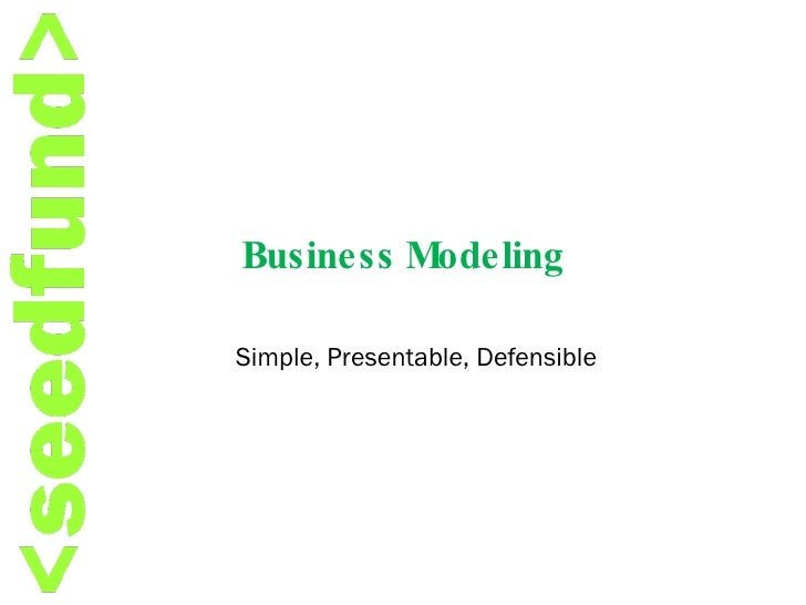 Business Modeling Simple, Presentable, Defensible