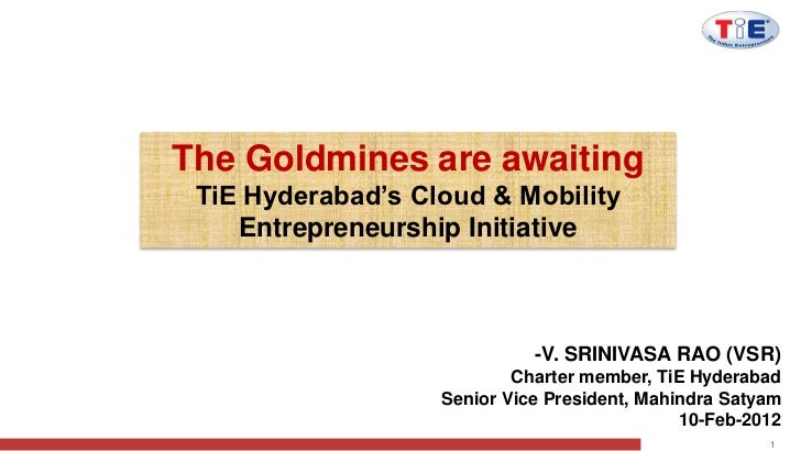 The Goldmines are awaiting TiE Hyderabad's Cloud & Mobility    Entrepreneurship Initiative                             -V....