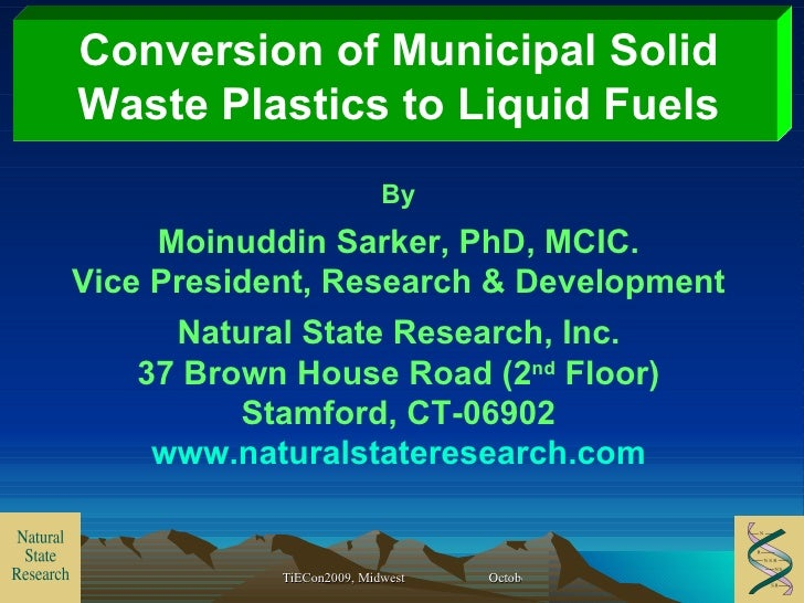 Conversion of Municipal Solid Waste Plastics to Liquid Fuels By Moinuddin Sarker, PhD, MCIC. Vice President, Research & De...