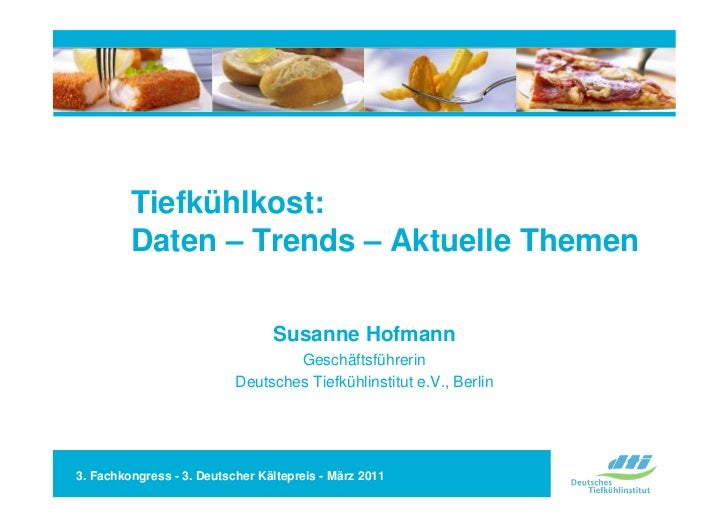 Tiefkühlkost:         Daten –Trends –Aktuelle Themen                                 Susanne Hofmann                      ...