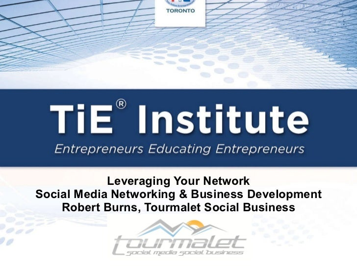 Leveraging Your Network Social Media Networking & Business Development Robert Burns, Tourmalet Social Business