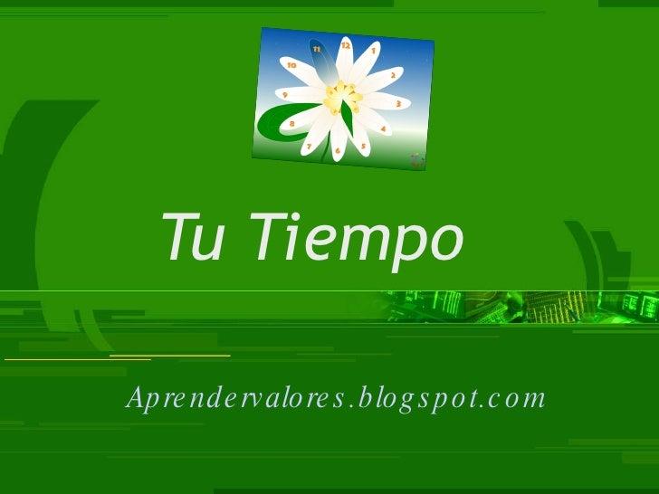 Tu Tiempo Aprendervalores.blogspot.com